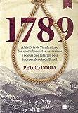 1789 : A história de Tiradentes, contrabandistas, assassinos e poetas que sonharam a Independência do BrasilBruto e…