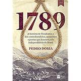 1789 : A história de Tiradentes, contrabandistas, assassinos e poetas que sonharam a Independência do Brasil.