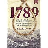 1789 : A história de Tiradentes, contrabandistas, assassinos e poetas que sonharam a Independência do BrasilBruto e apaixonado