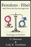 Femdom-Fibel oder: Wenn die Frau das Sagen hat.: Grundlagen & Überblick