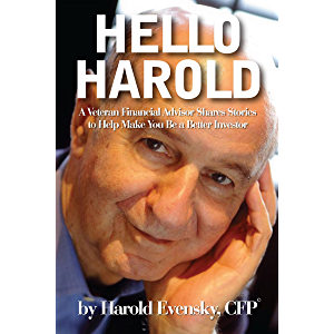 Hello Harold: A Veteran Financial Advisor Shares Stories to Help Make You Be a Better Investor