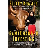 GameChanger Investing: How to Profit from Tomorrow's Billion-Dollar Trends