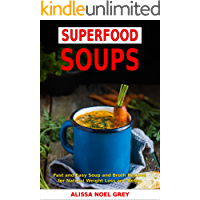 Superfood Soups: Fast and Easy Soup and Broth Recipes for Natural Weight Loss and Detox (Free Gift - Superfood Smoothies…