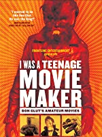 I Was a Teenage Moviemaker: The Documentary