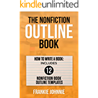 The Nonfiction Outline Book: How To Write A Book: Includes 12 Nonfiction Book Outline Templates