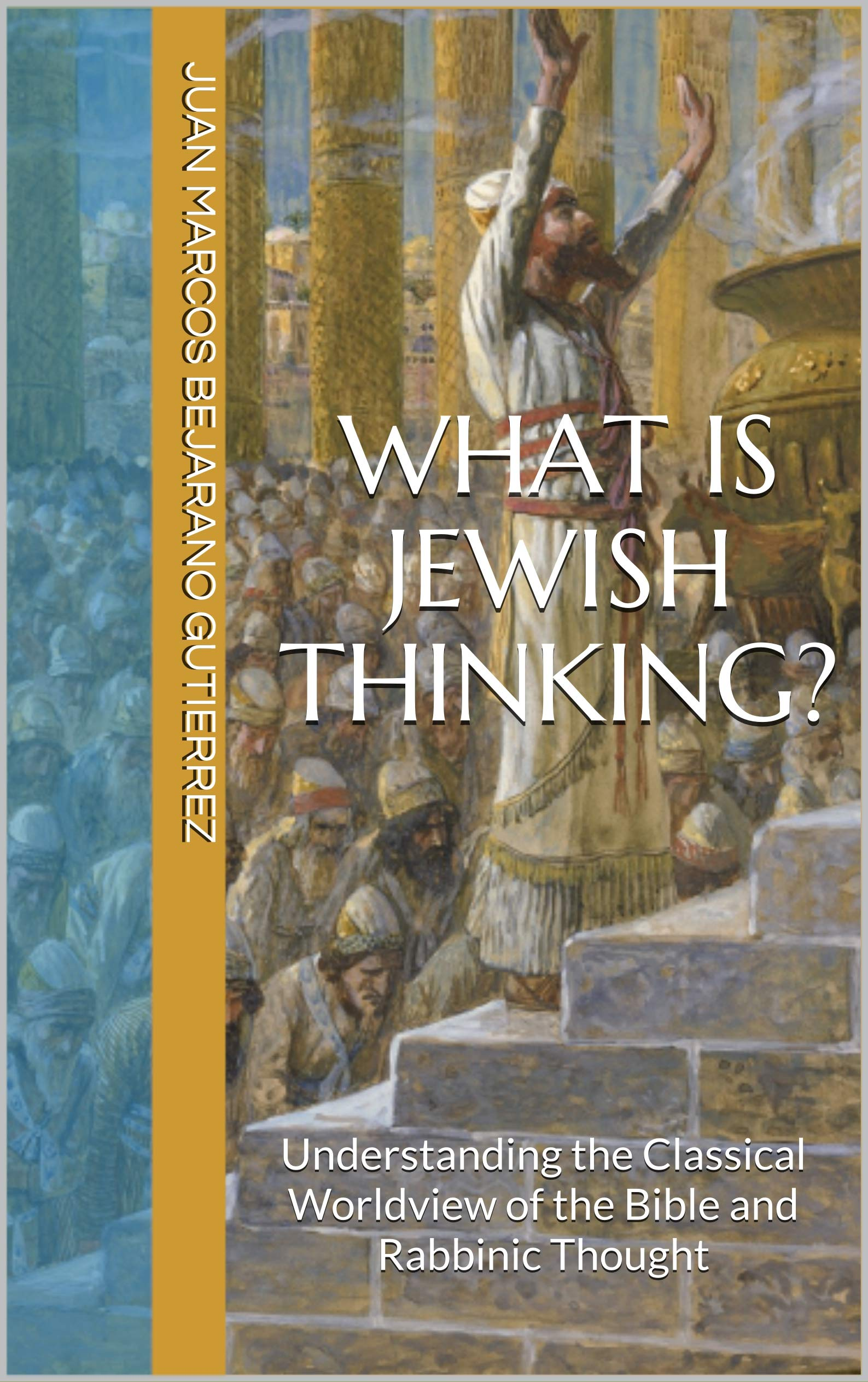 What is Jewish Thinking?: Understanding the Classical Worldview of the Bible and Rabbinic Thought (English Edition)