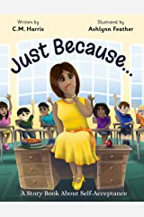 Just Because...: A Story Book About Self-Acceptance Kindle Edition