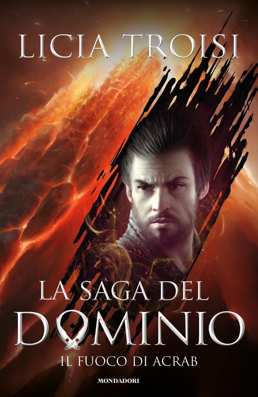 Il fuoco di Acrab. La saga del Dominio: 2 Copertina rigida – 24 ott 2017 Licia Troisi Mondadori 8804678909 Fantascienza-fantasy