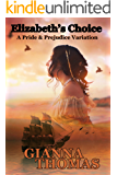 Elizabeth's Choice: A Pride and Prejudice Variation (Darcy and Elizabeth Series Book 4)