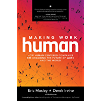 Making Work Human: How Human-Centered Companies are Changing the Future of Work and the World