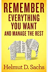Remember Everything You Want and Manage the Rest: Improve Your Memory and Learning, Organize Your Brain, and Effectively Manage Your Knowledge Kindle Edition