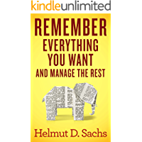 Remember Everything You Want and Manage the Rest: Improve Your Memory and Learning, Organize Your Brain, and Effectively Manage Your Knowledge (English Edition)