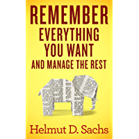 Remember Everything You Want and Manage the Rest: Improve Your Memory and Learning, Organize Your Brain, and Effectively…