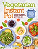Vegetarian Instant Pot: Healthy Plant-Based Recipes to Make Quick and Easy in Your Pressure Cooker: Ultimate Instant Pot…