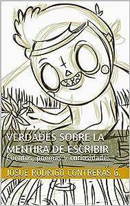 Verdades sobre la mentira de escribir: Cuentos, poemas y curiosidades (Spanish Edition)