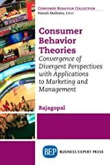 Consumer Behavior Theories: Convergence of Divergent Perspectives with Applications to Marketing and Management Kindle Edition