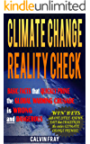 Climate Change Reality Check: Basic Facts that Quickly Prove the Climate Change Crusade is Wrong and Dangerous