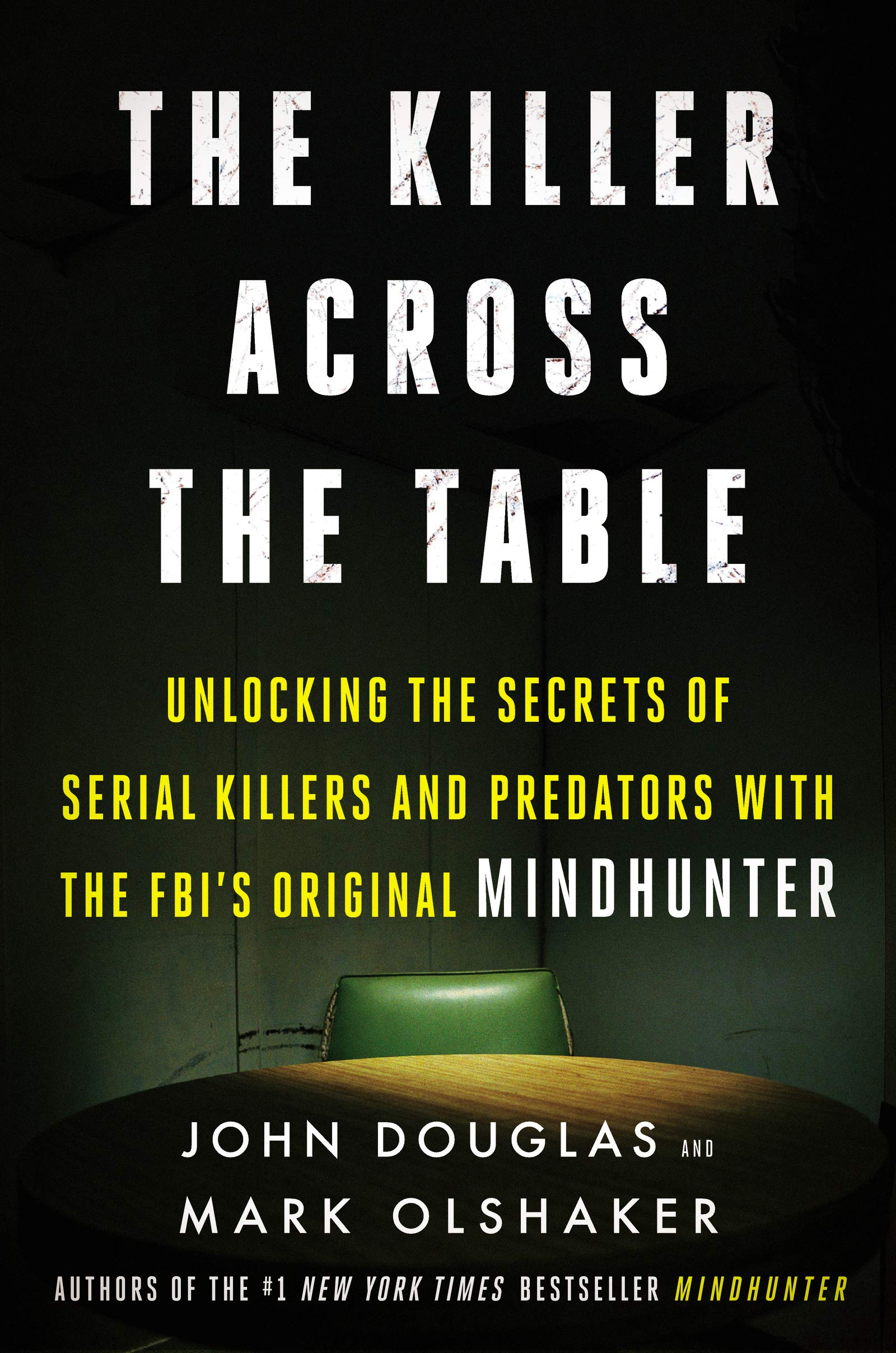 The Killer Across the Table: Unlocking the Secrets of Serial Killers and Predators with the FBI's Original Mindhunter by Dey Street Books