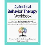 Dialectical Behavior Therapy Workbook: The 4 DBT Skills to Overcome Anxiety by Learning How to Manage Your Emotions. A Practi