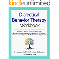 Dialectical Behavior Therapy Workbook: The 4 DBT Skills to Overcome Anxiety by Learning How to Manage Your Emotions. A Practical Guide to Recovering from ... Personality Disorder (English Edition)