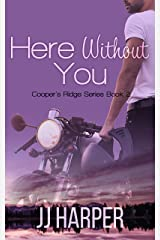 Here Without You (Cooper's Ridge series Book 2) Kindle Edition