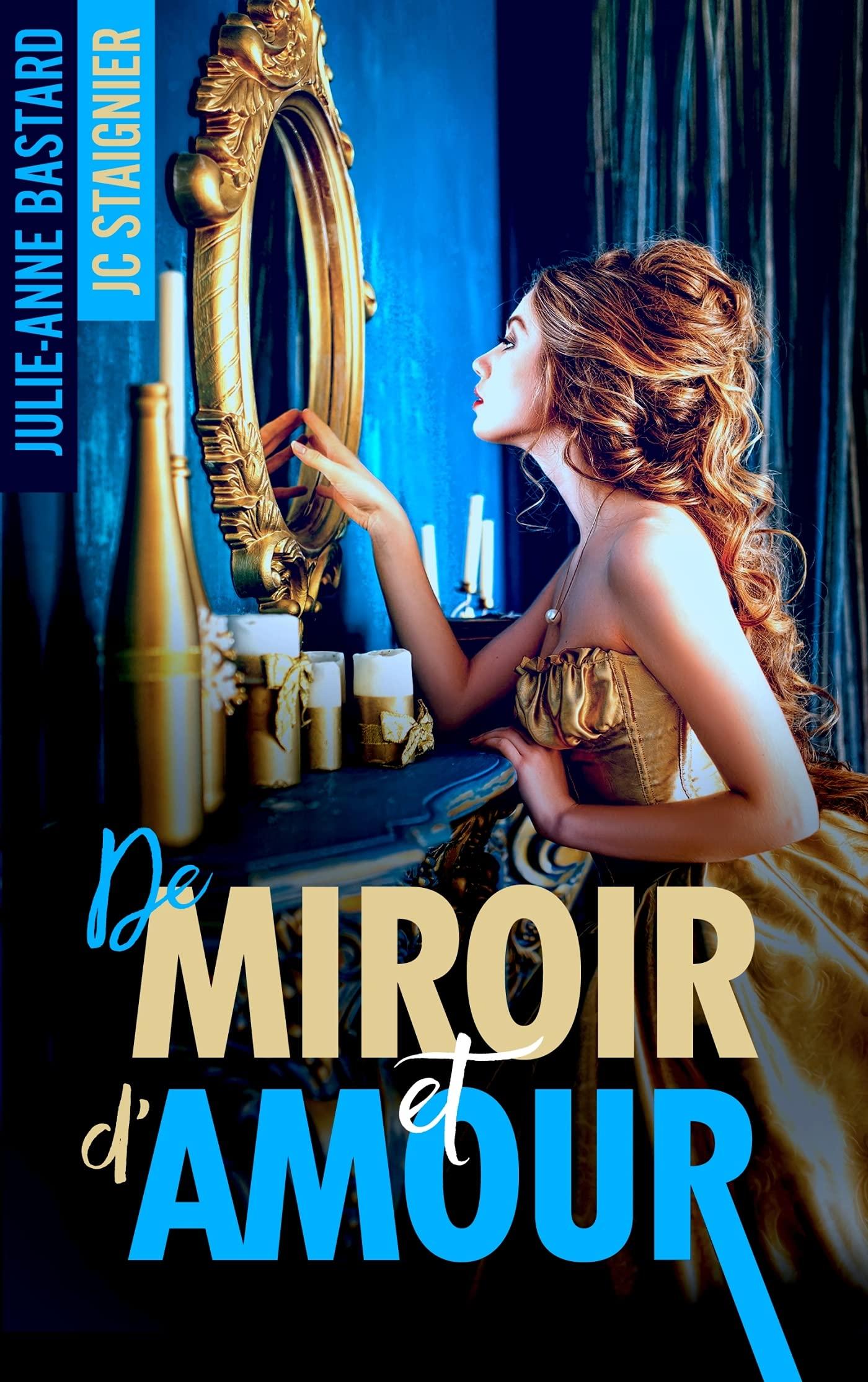 De miroir et d'amour de Julie-Anne Bastard et JC Staignier