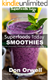 Superfoods Today Smoothies: Over 75 Quick & Easy Gluten Free Low Cholesterol Whole Foods Blender Recipes full of Antioxidants & Phytochemicals