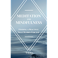 Meditation and Mindfulness: Finding a Practice That Works For You (English Edition)