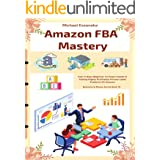 Amazon FBA Mastery: Your 5-Days Beginner To Expert Guide In Selling Highly Profitable Private Label Products On Amazon