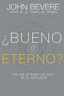 ¿Bueno o eterno?: Por qué lo bueno sin Dios no es suficiente (