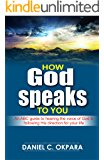 How God Speaks to You: An ABC Guide to Hearing the Voice of God & Following His Direction for Your Life