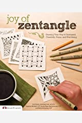 Joy of Zentangle: Drawing Your Way to Increased Creativity, Focus, and Well-Being (Design Originals) Instructions for 101 Tangle Patterns from CZTs Suzanne McNeill, Sandy Steen Bartholomew, & More Paperback