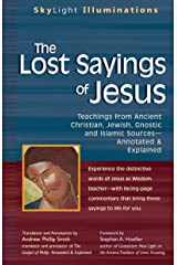 The Lost Sayings of Jesus: Teachings from Ancient Christian, Jewish, Gnostic and Islamic Sources (SkyLight Illuminations) Kindle Edition