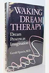 Waking Dream Therapy: Dream Process As Imagination