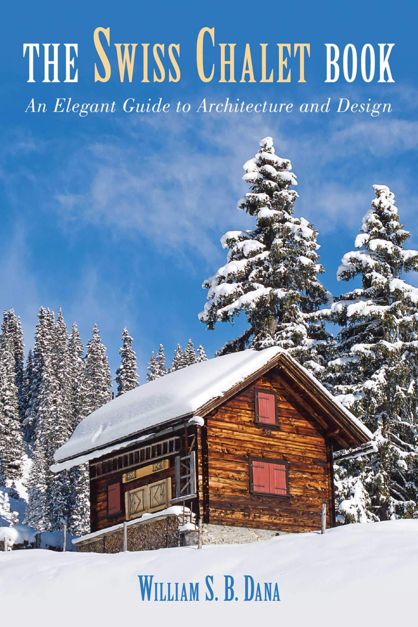 Swiss Chalet Book  An Elegant Guide To Architecture And Design