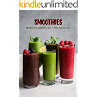 Smoothies: Healthy Smoothies Recipes to Help You Lose Fat: Smoothies Cookbook