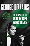 The Case of the Seven Whistlers (The Inspector Littlejohn Mysteries Book 11)