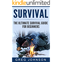 The Ultimate Survival Guide for Beginners: The Best Tactics And Tips To Survive Urban And Wilderness Disasters (Survival Guide, Survival for Beginners, Survival books)