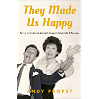 They Made Us Happy: Betty Comden & Adolph Green's Musicals & Movies book cover