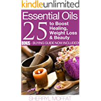 ESSENTIAL OILS - 25 Aromatherapy Essential Oil Secrets to Boost Healing, Weight Loss and Beauty (BONUS: Free Buying Guide!) (Aromatherapy for Alternative ... Essential Oils for Weight Loss and Beauty)
