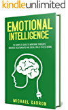 Emotional Intelligence: The Complete Guide to Improving Thoughts, Behavior, Relationships and Social Skills (The EQ Book)