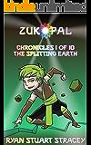 Zukopal: The Splitting Earth (Chronicles Book 1) (English Edition)