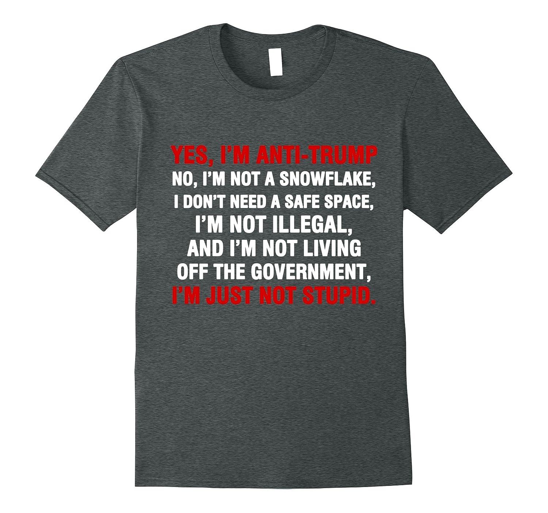 yes im anti trump im just not stupid shirt-CD