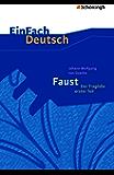 EinFach Deutsch Textausgaben - Johann Wolfgang von Goethe: Faust - Der Tragödie erster Teil - Neubearbeitung