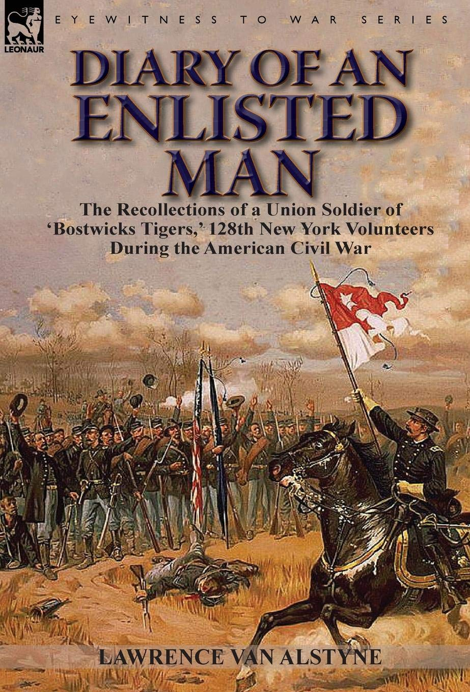 Diary of an Enlisted Man: the Recollections of a Union Soldier of 'Bostwicks Tigers,' 128th New York Volunteers During the American Civil War PDF