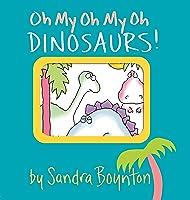 Oh My Oh My Oh Dinosaurs! (Boynton On