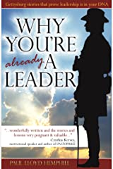 Why You're Already A Leader: Gettysburg Stories Prove Leadership Is In Your DNA Kindle Edition