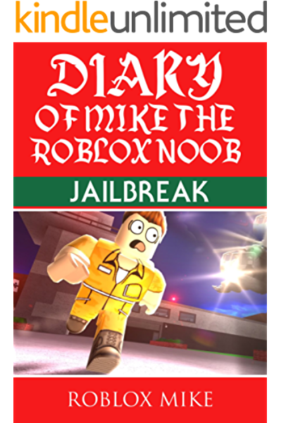 Diary Of Mike The Roblox Noob Jailbreak Unofficial Roblox Diary Book 2 Kindle Edition By Mike Roblox Children Kindle Ebooks Amazon Com