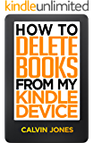 How to Delete Books from My Kindle Device: Step by Step Guide to Delete Books from Your Kindle, with Screenshots (Delete from Library, Delete from Kindle, Delete on All Devices)