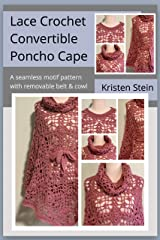Lace Crochet Convertible Poncho Cape: A seamless motif pattern with removable belt & cowl. Kindle Edition
